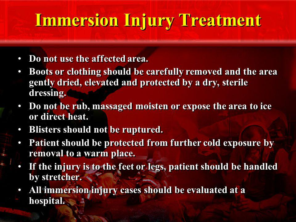 Immersion Injury Treatment Do not use the affected area. Boots or clothing should be carefully removed and the area gently dried, elevated and protect