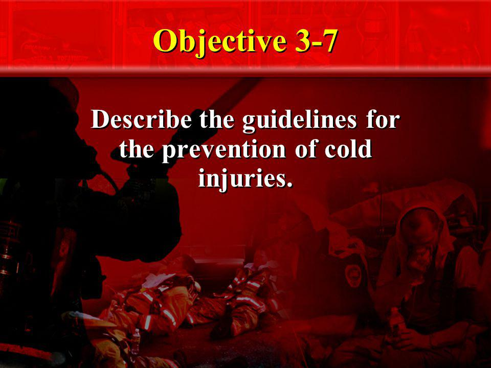 Objective 3-7 Describe the guidelines for the prevention of cold injuries.