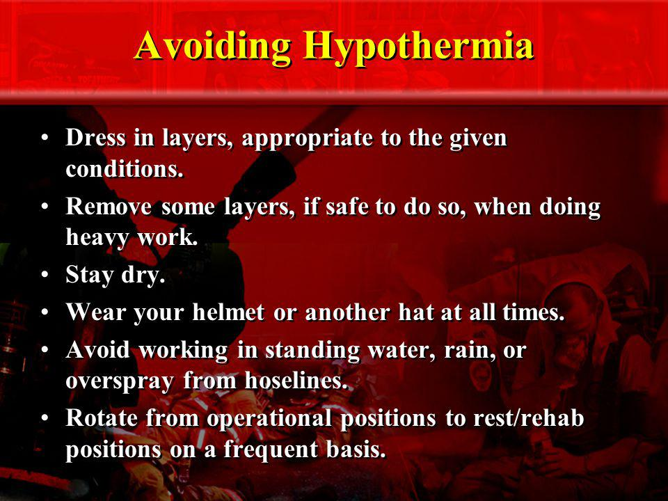 Avoiding Hypothermia Dress in layers, appropriate to the given conditions. Remove some layers, if safe to do so, when doing heavy work. Stay dry. Wear