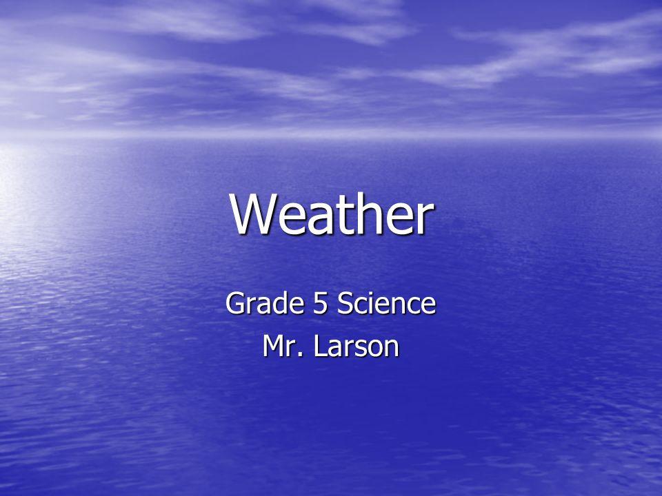 Weather Grade 5 Science Mr. Larson