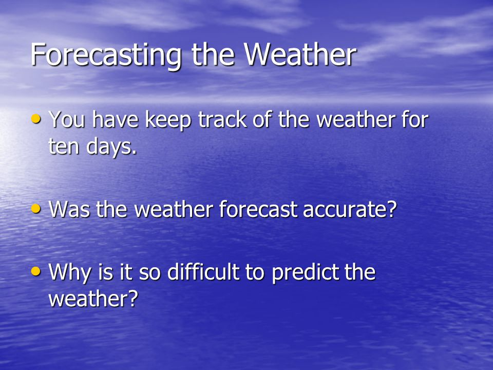 Forecasting the Weather You have keep track of the weather for ten days. You have keep track of the weather for ten days. Was the weather forecast acc