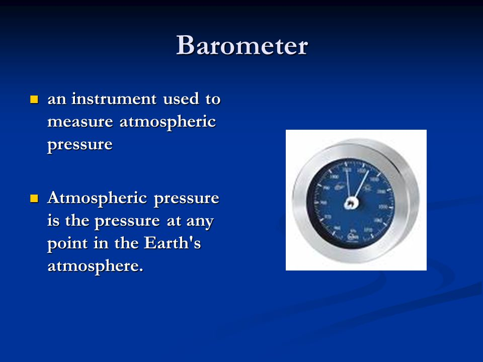 Barometer an instrument used to measure atmospheric pressure an instrument used to measure atmospheric pressure Atmospheric pressure is the pressure a
