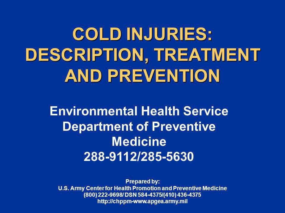 COLD INJURIES: DESCRIPTION, TREATMENT AND PREVENTION Environmental Health Service Department of Preventive Medicine 288-9112/285-5630 Prepared by: U.S