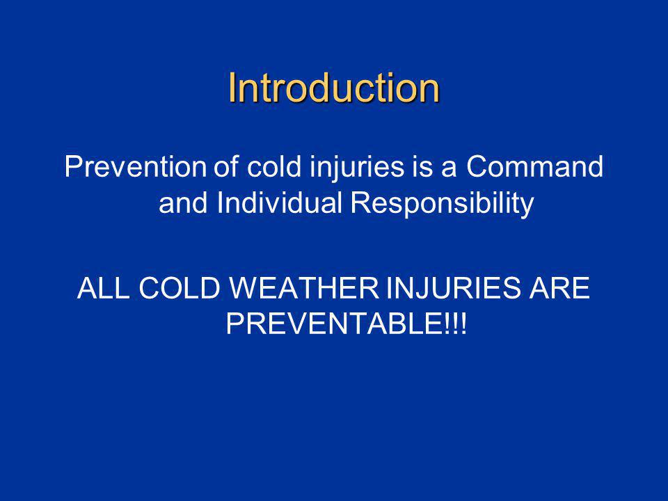 Introduction Prevention of cold injuries is a Command and Individual Responsibility ALL COLD WEATHER INJURIES ARE PREVENTABLE!!!