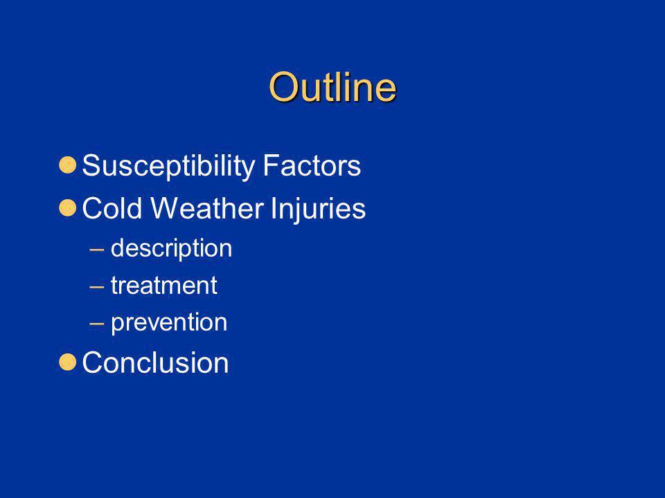 Outline Susceptibility Factors Cold Weather Injuries –description –treatment –prevention Conclusion