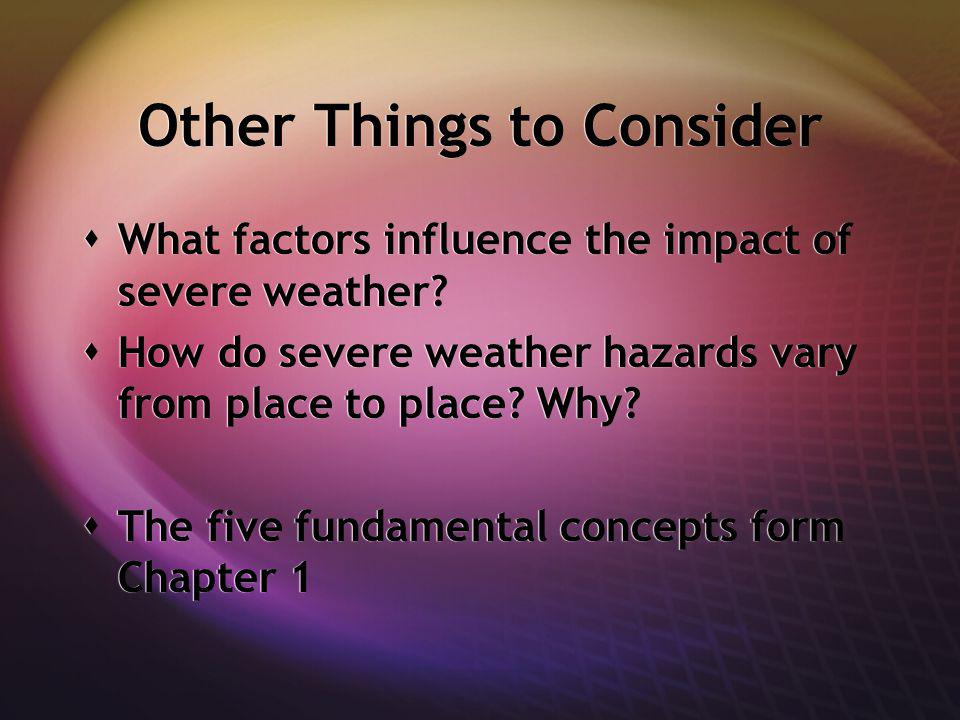 Other Things to Consider What factors influence the impact of severe weather.
