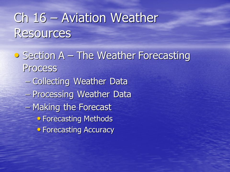 Ch 16 – Aviation Weather Resources Hazardous inflight weather advisory service (HIWAS) Hazardous inflight weather advisory service (HIWAS) –another in-flight service that provides a continuous broadcast over selected VORs to inform you of hazardous flying conditions such as turbulence, icing, IFR conditions and high winds