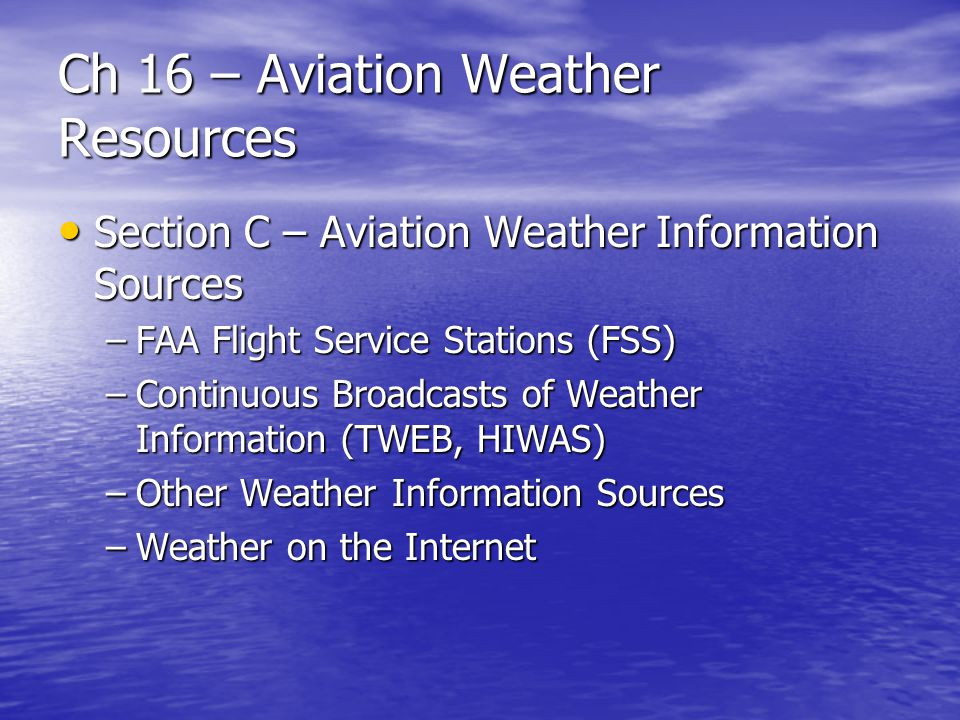 Ch 16 – Aviation Weather Resources –Flight plans can also be filed and amended through DUATS –Other weather sources include weather forecasts by local news broadcasts, the Weather Channel, airing on cable television and Jeppesen DataPlan