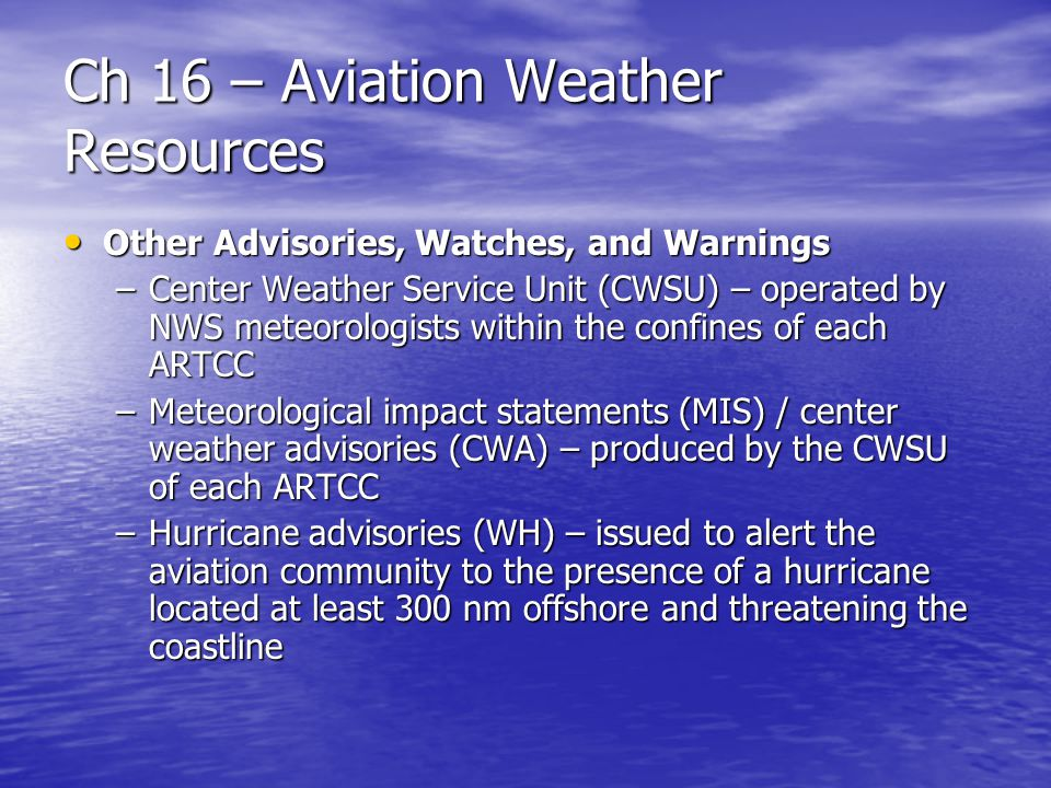 Ch 16 – Aviation Weather Resources Other Advisories, Watches, and Warnings Other Advisories, Watches, and Warnings –Center Weather Service Unit (CWSU)