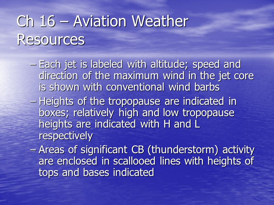 Ch 16 – Aviation Weather Resources –Each jet is labeled with altitude; speed and direction of the maximum wind in the jet core is shown with conventio