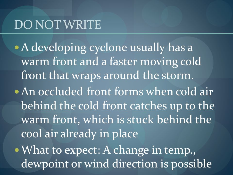 DO NOT WRITE A developing cyclone usually has a warm front and a faster moving cold front that wraps around the storm. An occluded front forms when co