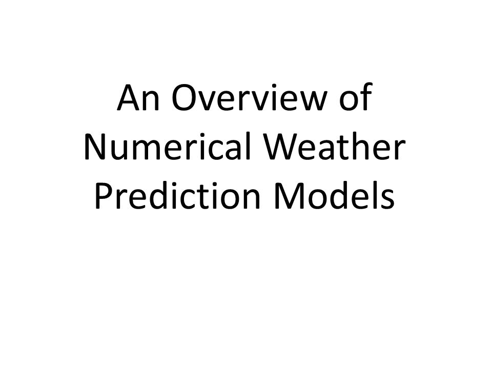 An Overview of Numerical Weather Prediction Models