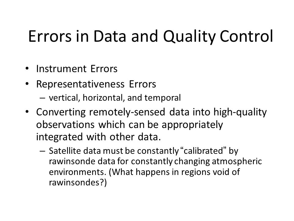 Errors in Data and Quality Control Instrument Errors Representativeness Errors – vertical, horizontal, and temporal Converting remotely-sensed data in