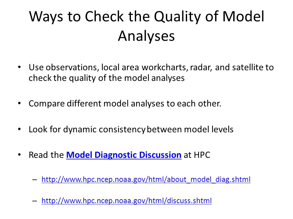 Ways to Check the Quality of Model Analyses Use observations, local area workcharts, radar, and satellite to check the quality of the model analyses C