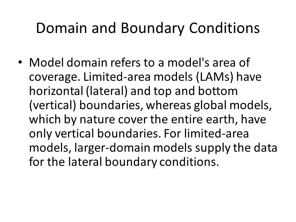 Domain and Boundary Conditions Model domain refers to a model's area of coverage. Limited-area models (LAMs) have horizontal (lateral) and top and bot