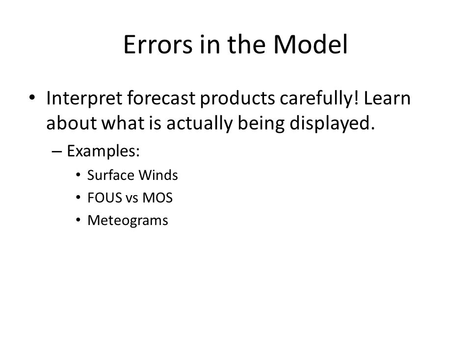 Errors in the Model Interpret forecast products carefully! Learn about what is actually being displayed. – Examples: Surface Winds FOUS vs MOS Meteogr