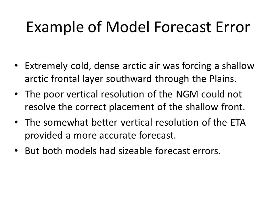 Example of Model Forecast Error Extremely cold, dense arctic air was forcing a shallow arctic frontal layer southward through the Plains. The poor ver
