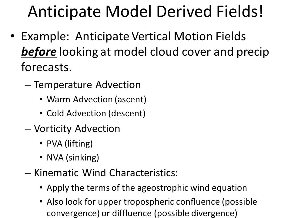 Anticipate Model Derived Fields! Example: Anticipate Vertical Motion Fields before looking at model cloud cover and precip forecasts. – Temperature Ad