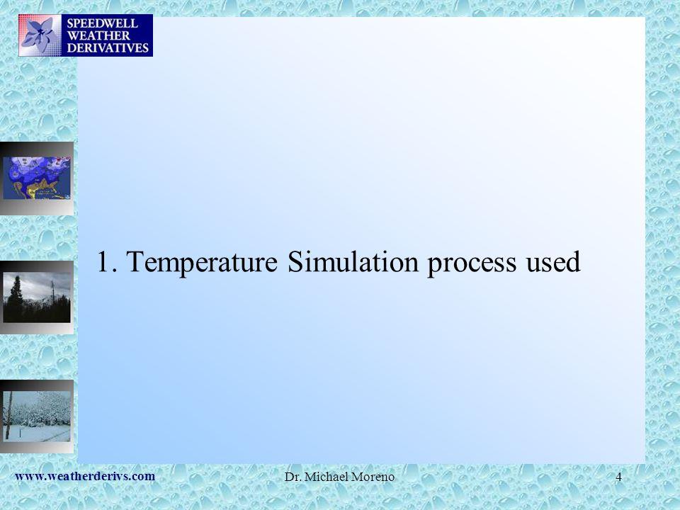 www.weatherderivs.com Dr. Michael Moreno4 1. Temperature Simulation process used
