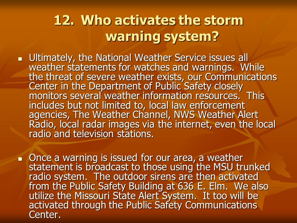 12.Who activates the storm warning system.