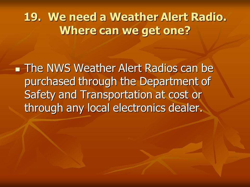 19. We need a Weather Alert Radio. Where can we get one.