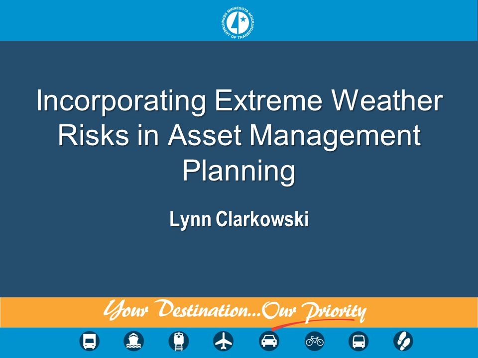 1 Incorporating Extreme Weather Risks in Asset Management Planning Lynn Clarkowski