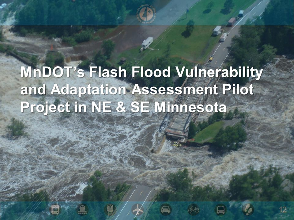 12 MnDOTs Flash Flood Vulnerability and Adaptation Assessment Pilot Project in NE & SE Minnesota