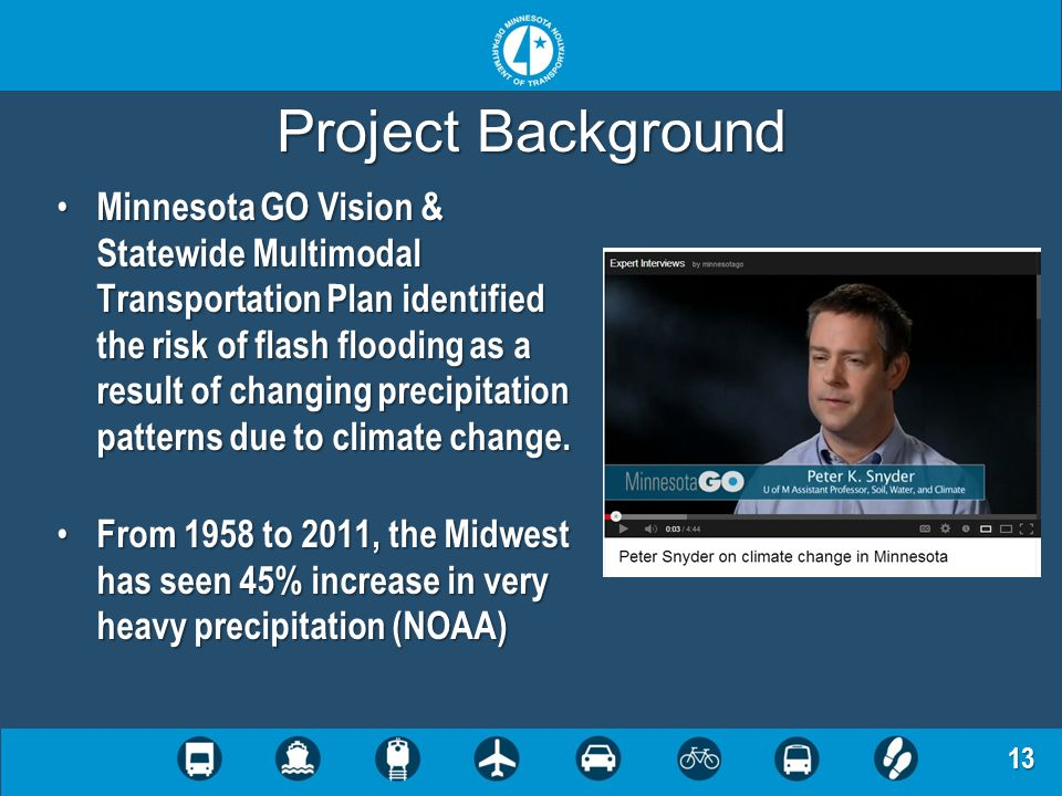 13 Project Background Minnesota GO Vision & Statewide Multimodal Transportation Plan identified the risk of flash flooding as a result of changing pre