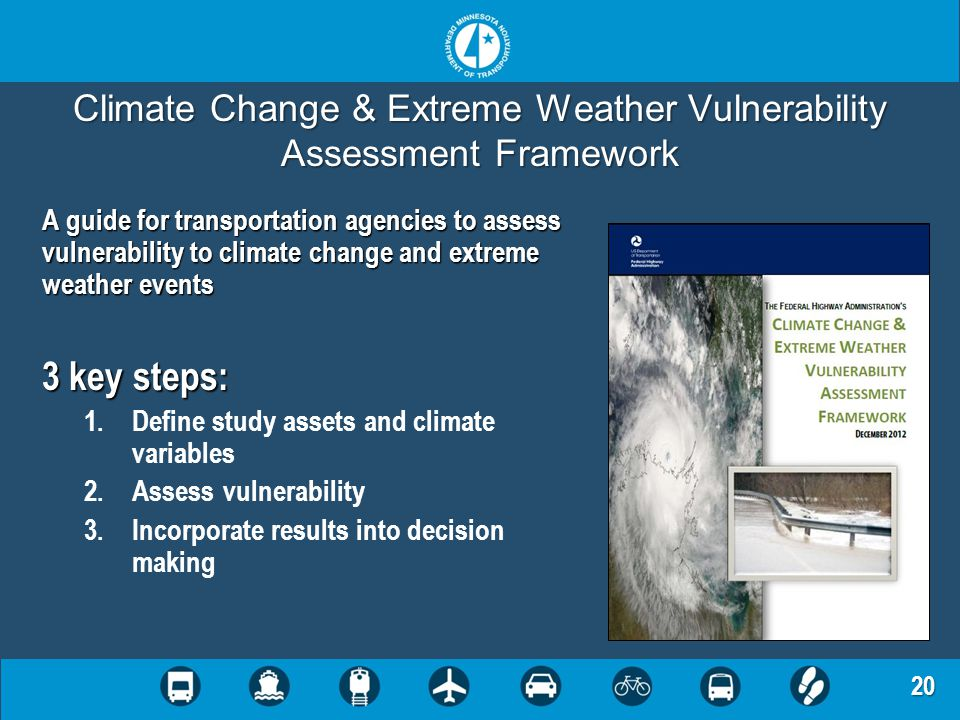 20 Climate Change & Extreme Weather Vulnerability Assessment Framework A guide for transportation agencies to assess vulnerability to climate change a