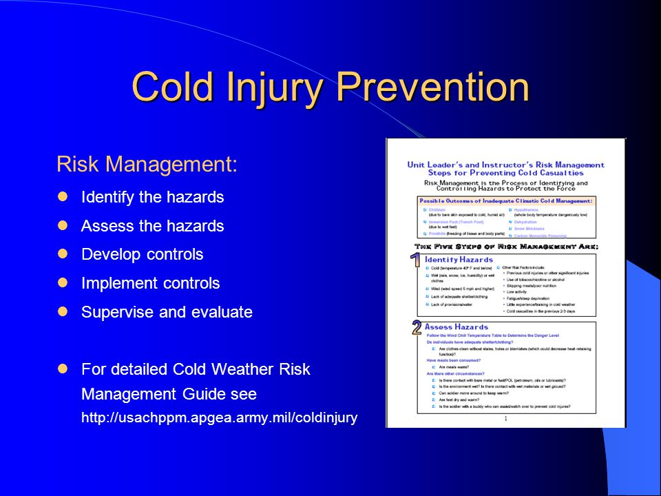 Cold Injury Prevention Risk Management: Identify the hazards Assess the hazards Develop controls Implement controls Supervise and evaluate For detaile