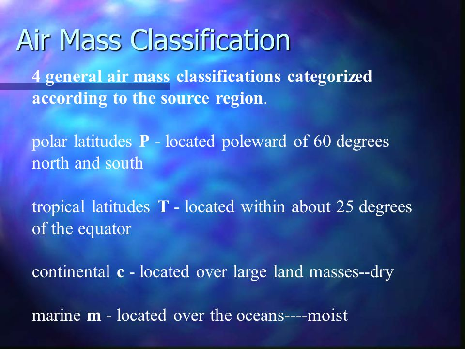 Aim Masses &Source Regions Air Mass is an extremely large body of air whose properties of temperature and moisture content (humidity), at any given al