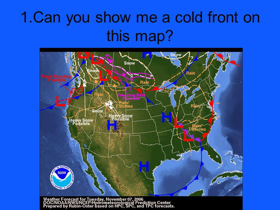 1.Can you show me a cold front on this map?