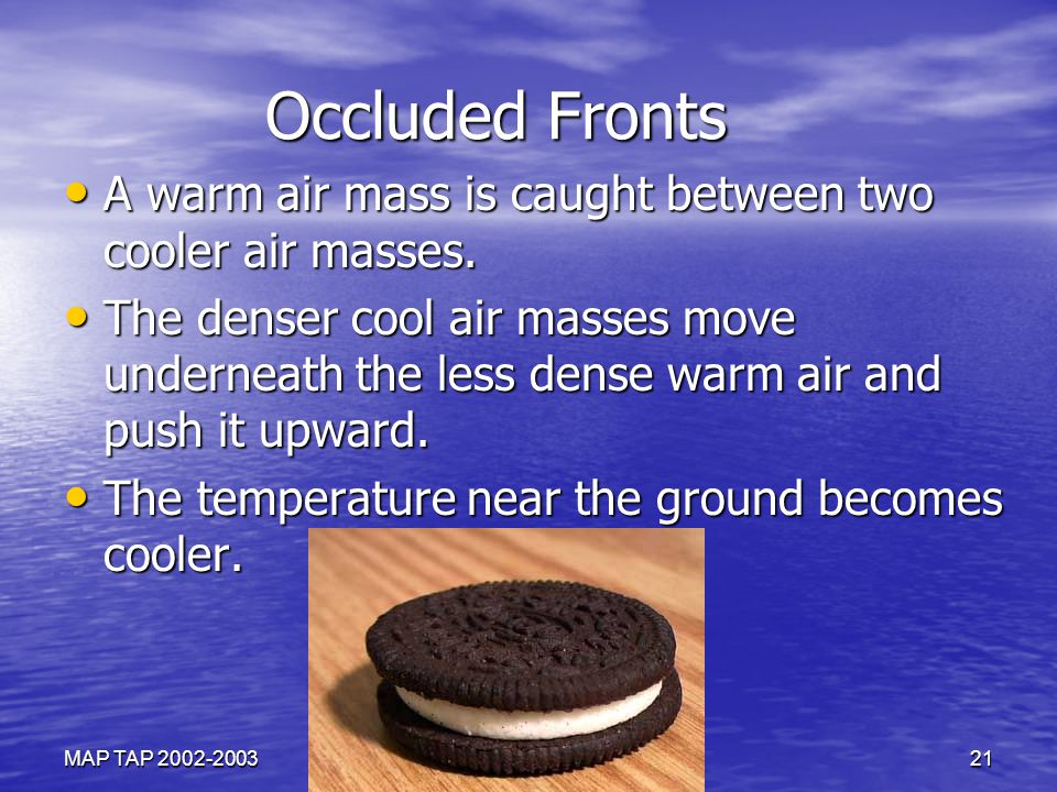 Occluded Fronts Occluded Fronts A warm air mass is caught between two cooler air masses. A warm air mass is caught between two cooler air masses. The