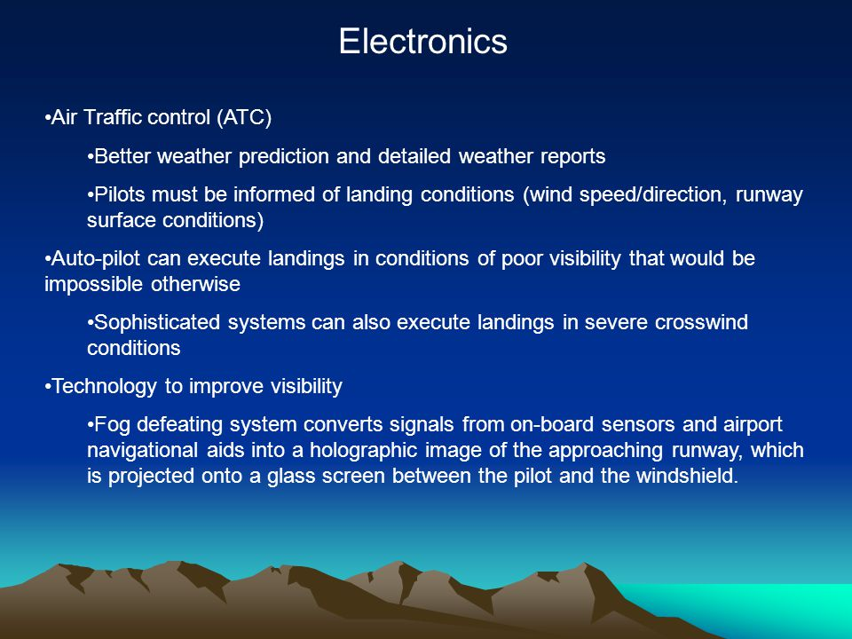 Air Traffic control (ATC) Better weather prediction and detailed weather reports Pilots must be informed of landing conditions (wind speed/direction,
