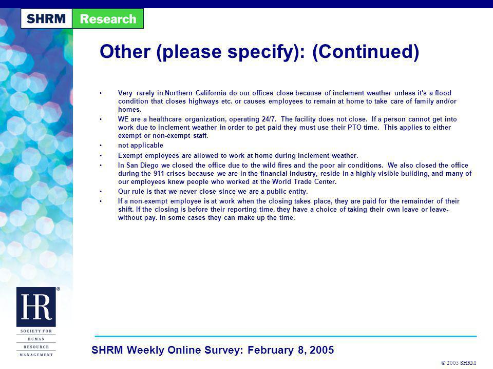 © 2005 SHRM SHRM Weekly Online Survey: February 8, 2005 Other (please specify): (Continued) Very rarely in Northern California do our offices close be