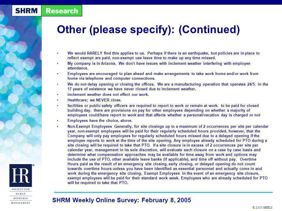 © 2005 SHRM SHRM Weekly Online Survey: February 8, 2005 Other (please specify): (Continued) We would RARELY find this applies to us. Perhaps if there