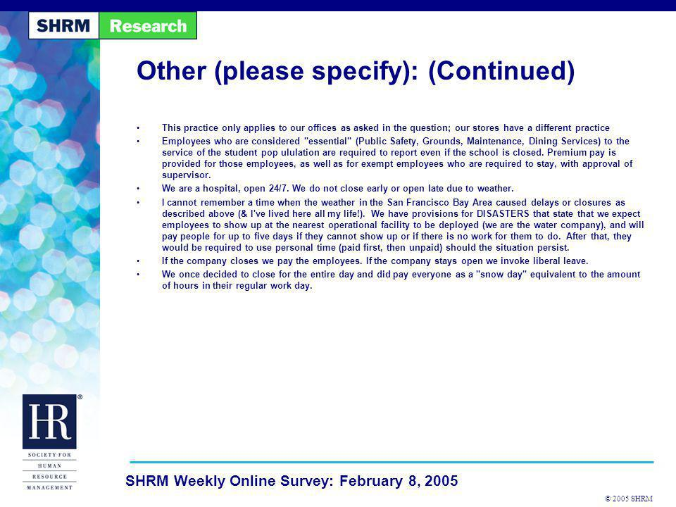 © 2005 SHRM SHRM Weekly Online Survey: February 8, 2005 Other (please specify): (Continued) This practice only applies to our offices as asked in the
