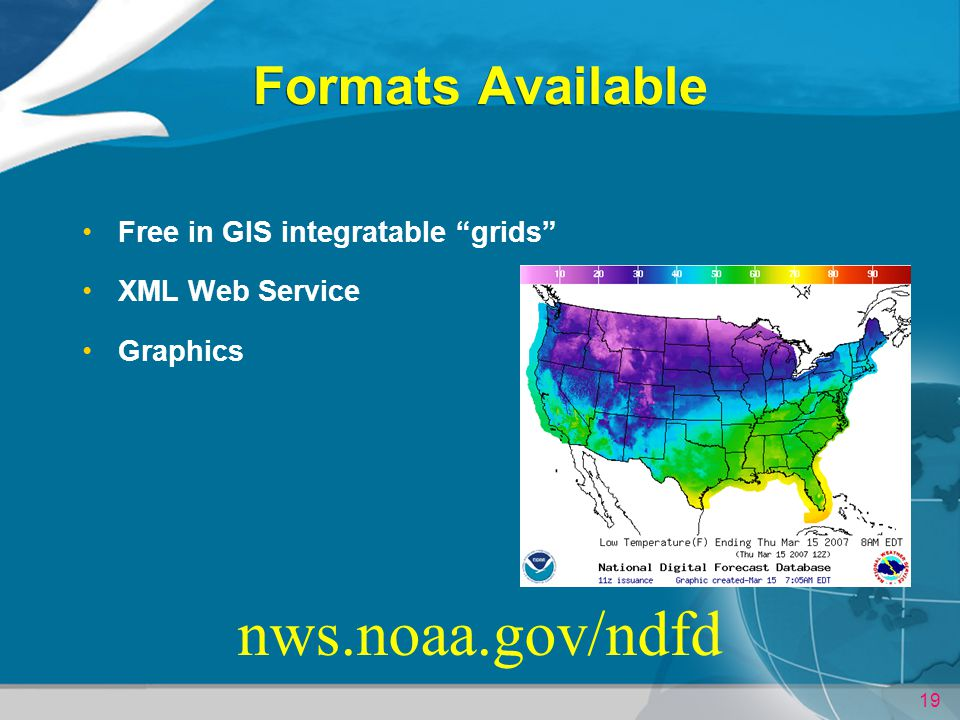 19 Formats Available Free in GIS integratable grids XML Web Service Graphics nws.noaa.gov/ndfd