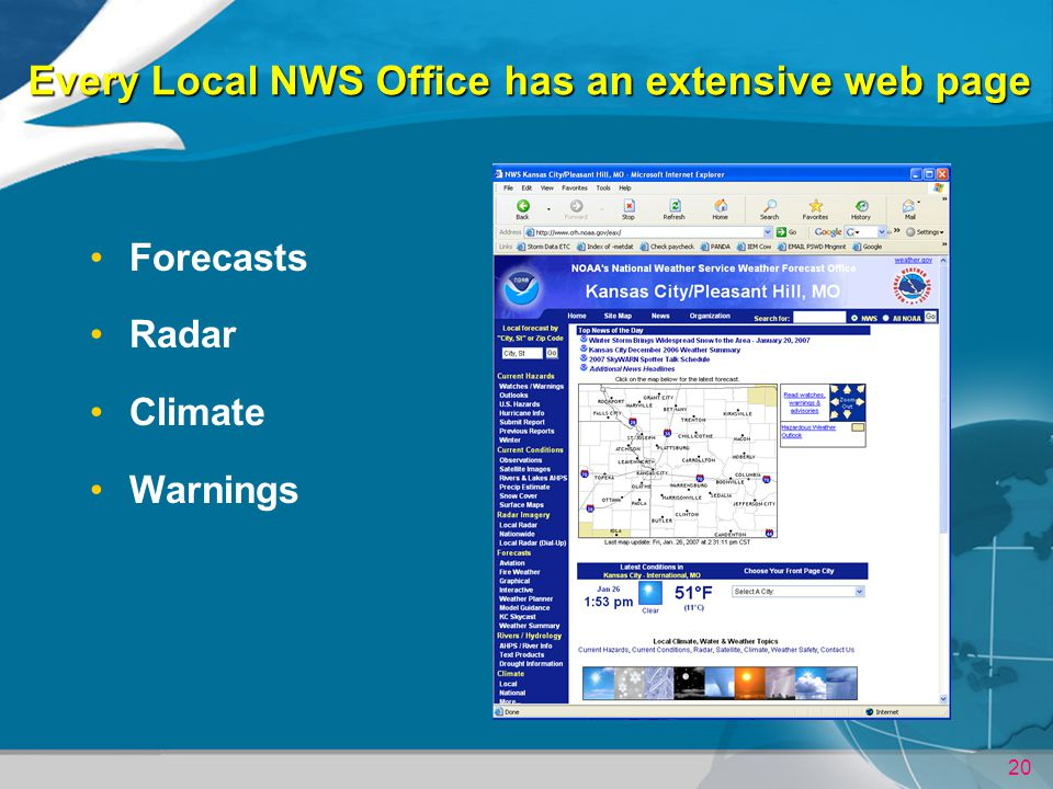 20 Every Local NWS Office has an extensive web page Forecasts Radar Climate Warnings