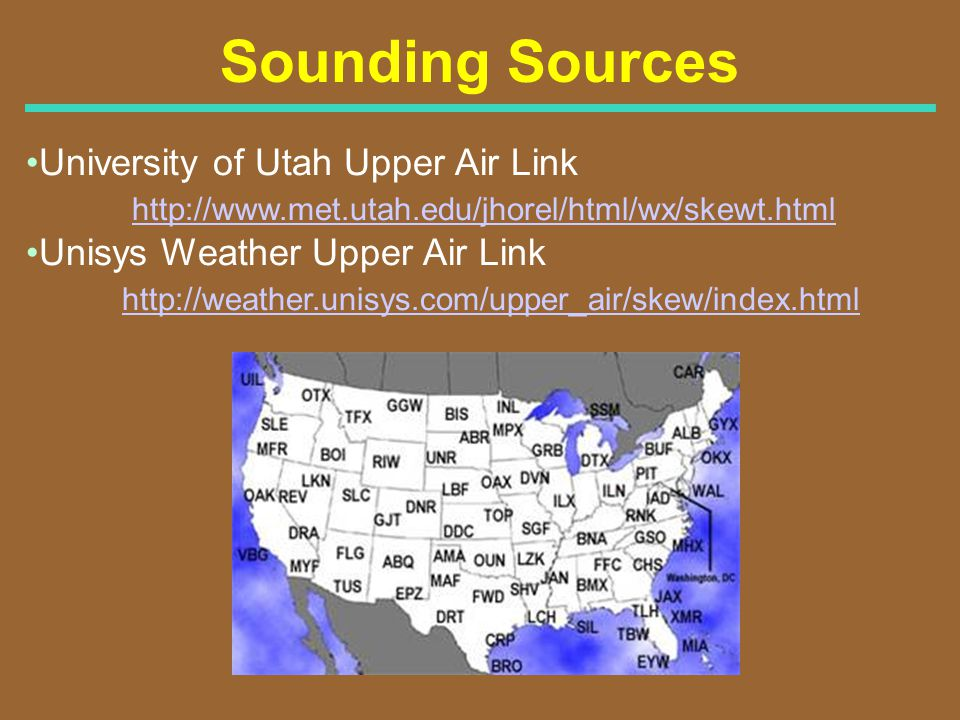 Sounding Sources University of Utah Upper Air Link http://www.met.utah.edu/jhorel/html/wx/skewt.html Unisys Weather Upper Air Link http://weather.unis