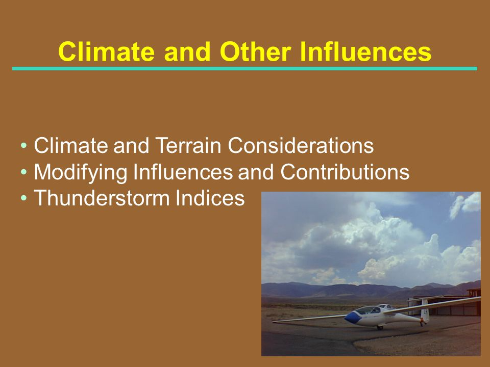 Climate and Other Influences Climate and Terrain Considerations Modifying Influences and Contributions Thunderstorm Indices