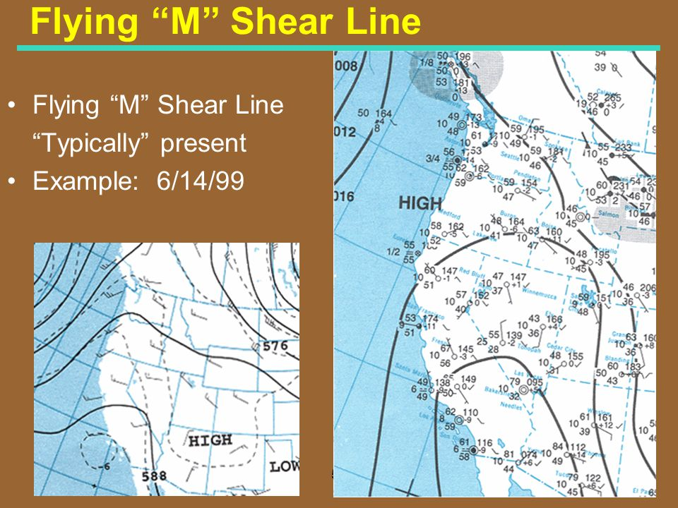50 Flying M Shear Line Typically present Example: 6/14/99