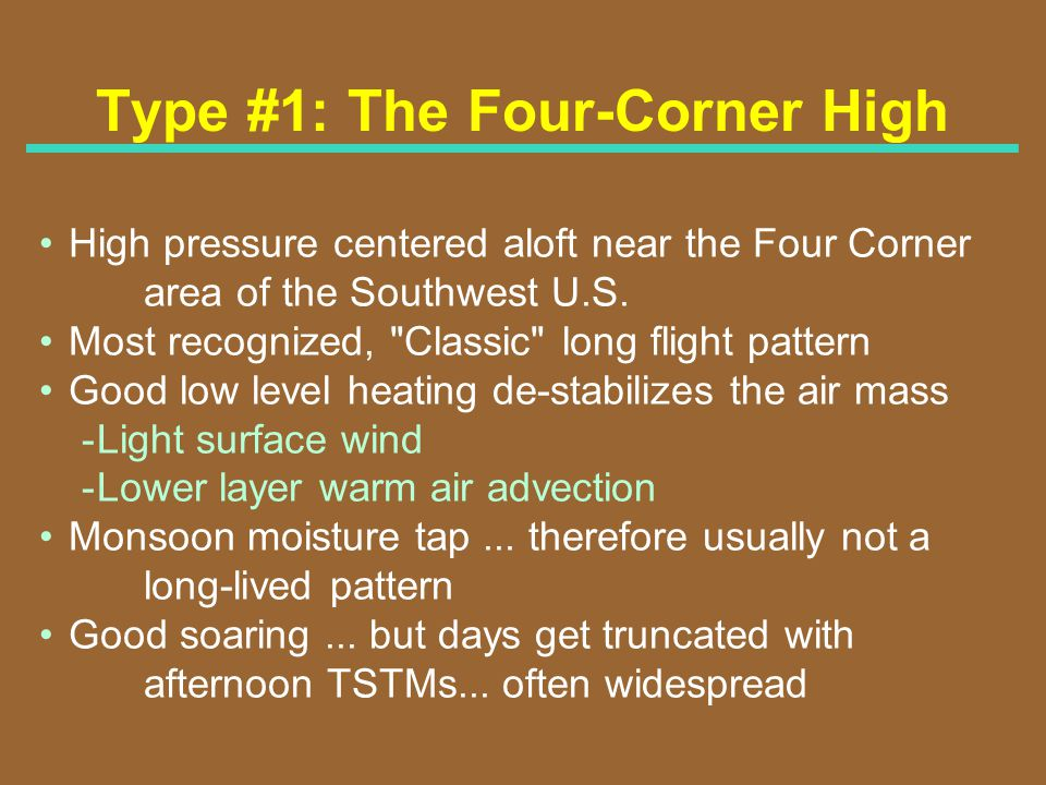 Type #1: The Four-Corner High High pressure centered aloft near the Four Corner area of the Southwest U.S. Most recognized,