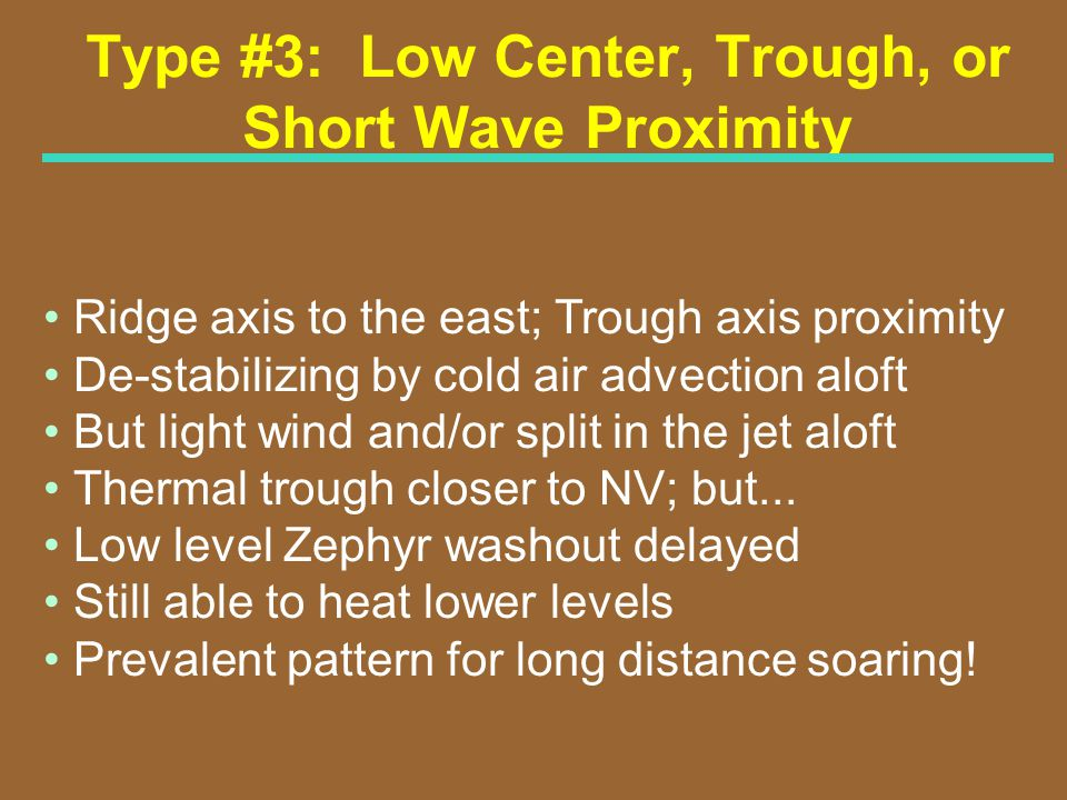Type #3: Low Center, Trough, or Short Wave Proximity Ridge axis to the east; Trough axis proximity De-stabilizing by cold air advection aloft But ligh
