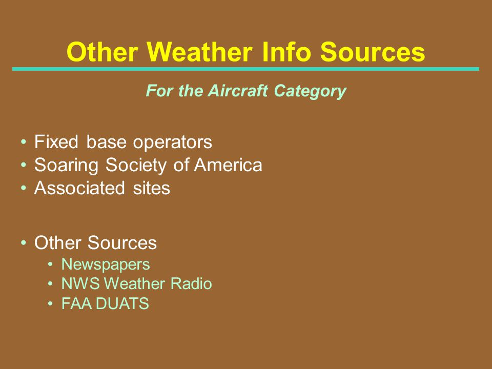 Other Weather Info Sources For the Aircraft Category Fixed base operators Soaring Society of America Associated sites Other Sources Newspapers NWS Wea