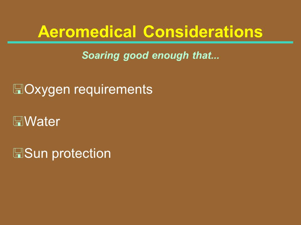 Aeromedical Considerations Soaring good enough that... <Oxygen requirements <Water <Sun protection