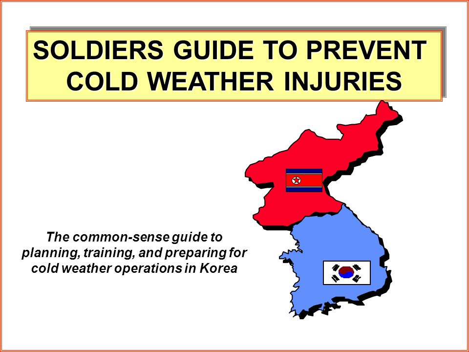 1 SOLDIERS GUIDE TO PREVENT COLD WEATHER INJURIES SOLDIERS GUIDE TO PREVENT COLD WEATHER INJURIES The common-sense guide to planning, training, and pr