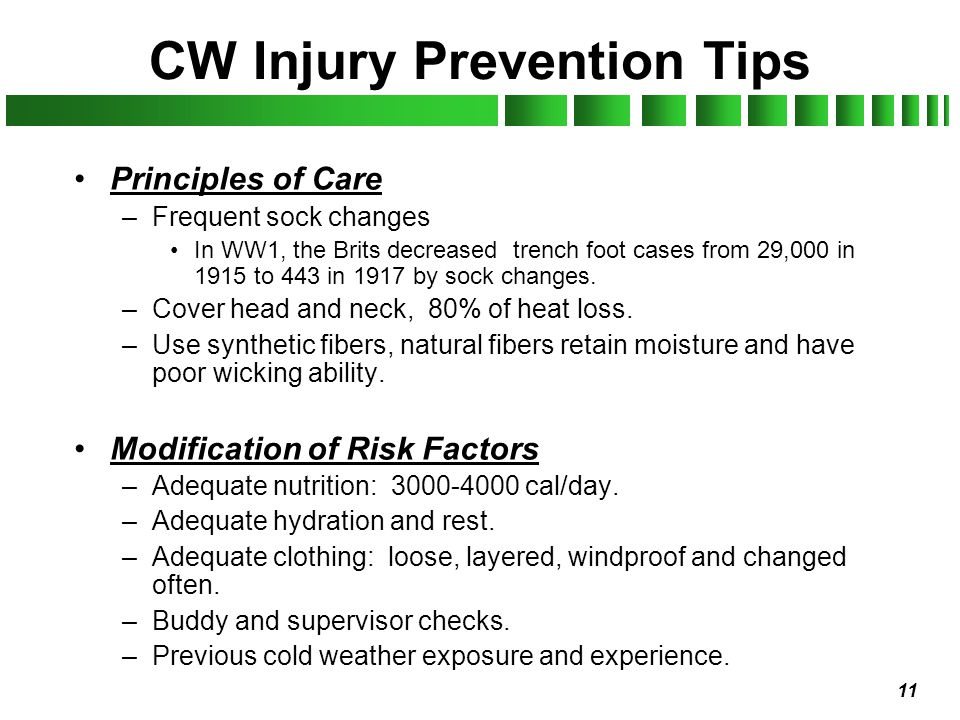 11 CW Injury Prevention Tips Principles of Care –Frequent sock changes In WW1, the Brits decreased trench foot cases from 29,000 in 1915 to 443 in 191