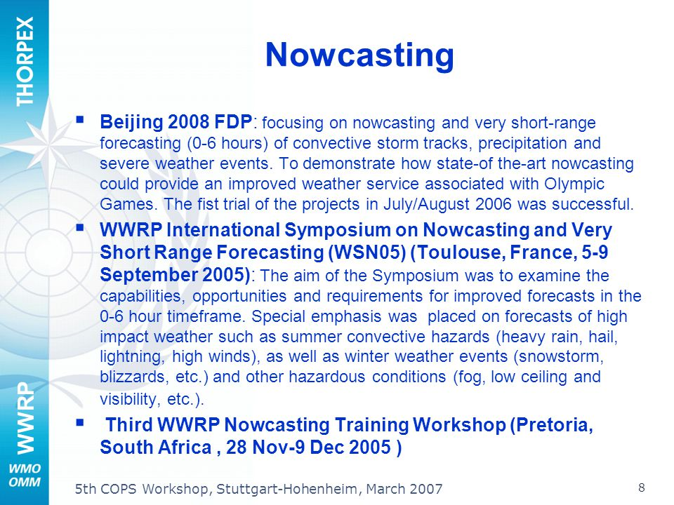 WWRP 8 5th COPS Workshop, Stuttgart-Hohenheim, March 2007 Nowcasting Beijing 2008 FDP: focusing on nowcasting and very short-range forecasting (0-6 ho