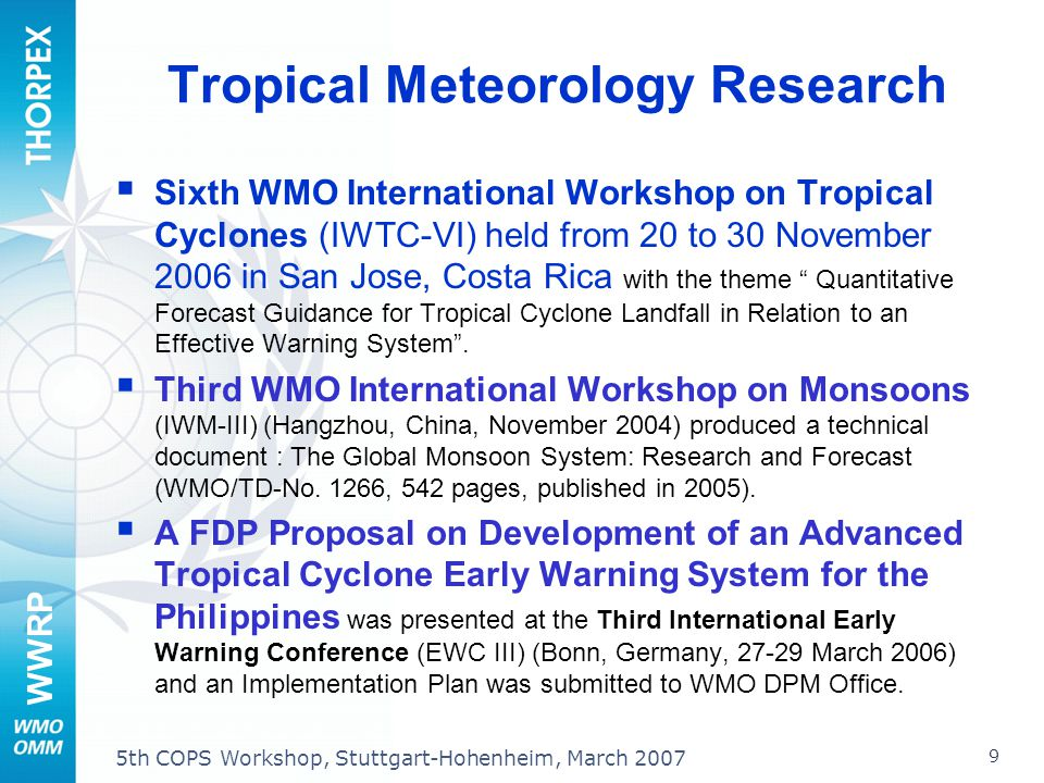 WWRP 9 5th COPS Workshop, Stuttgart-Hohenheim, March 2007 Tropical Meteorology Research Sixth WMO International Workshop on Tropical Cyclones (IWTC-VI